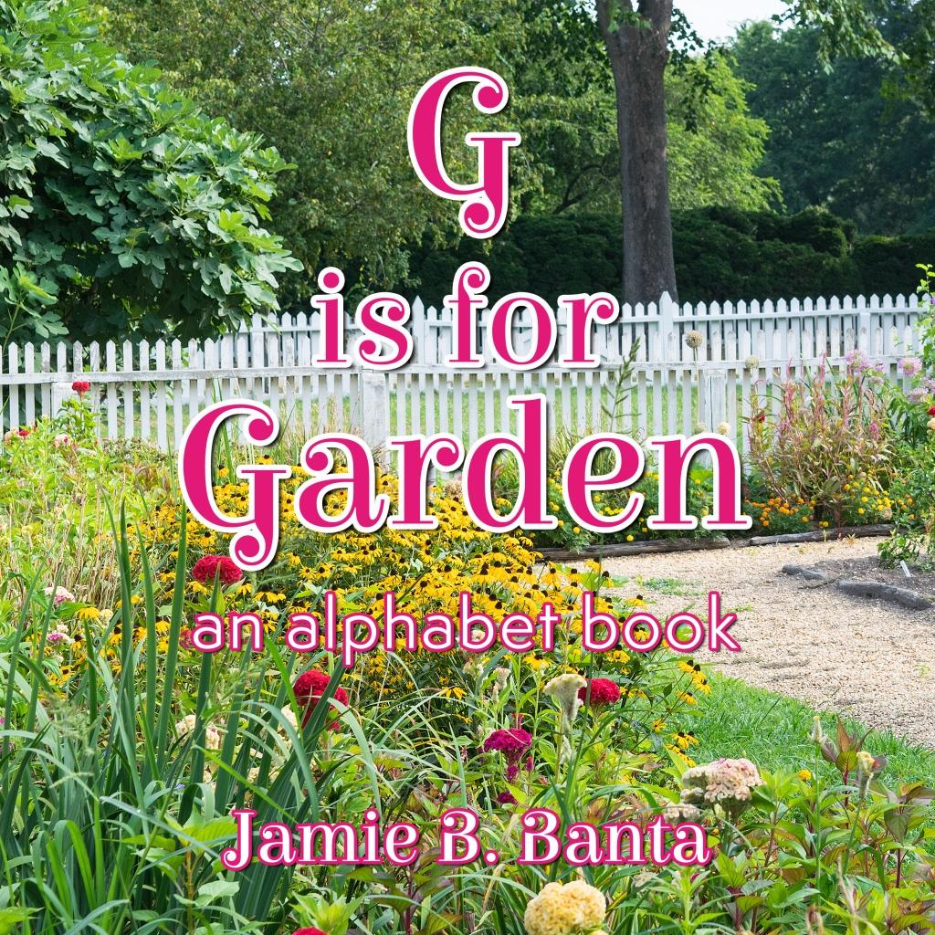 G is for Garden, An Alphabet Book